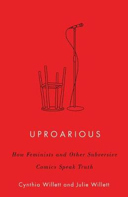 Uproarious: How Feminists and Other Subversive Comics Speak Truth by Cynthia Willett