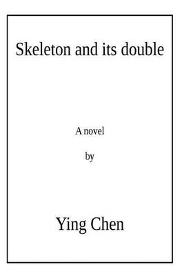 Skeleton and Its Double by Ying Chen