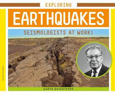 Exploring Earthquakes: Seismologists at Work! by Elsie Olson