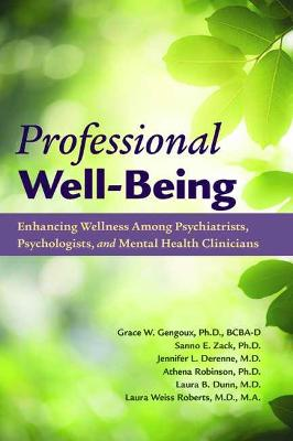 Professional Well-Being: Enhancing Wellness Among Psychiatrists, Psychologists, and Mental Health Clinicians book