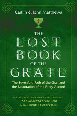The Lost Book of the Grail: The Sevenfold Path of the Grail and the Restoration of the Faery Accord by Caitlin Matthews