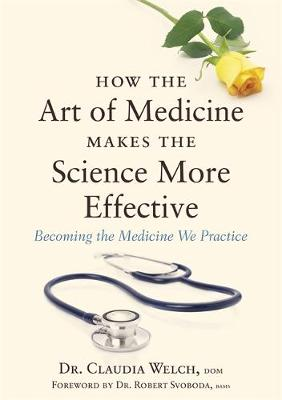 How the Art of Medicine Makes the Science More Effective by Claudia Welch