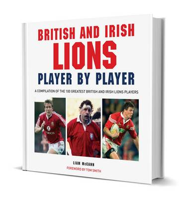 British & Irish Lions Player by Player by Liam McCann