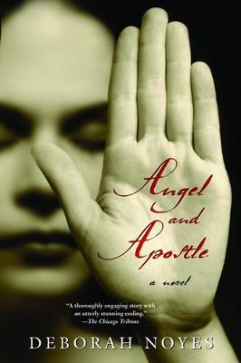 Angel and Apostle by Deborah Noyes