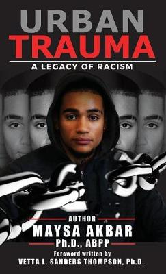 Urban Trauma: A Legacy of Racism by Maysa Akbar