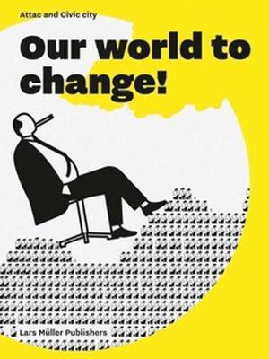 Our World to Change! by Ruedi Baur