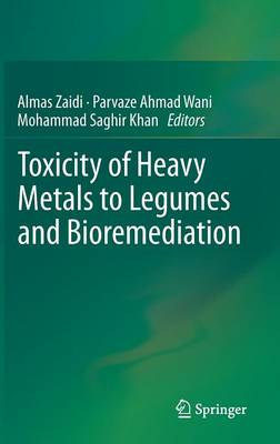 Toxicity of Heavy Metals to Legumes and Bioremediation by Almas Zaidi