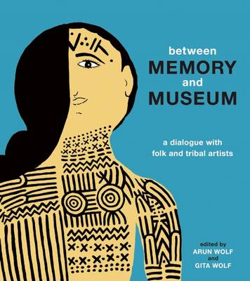 Between Memory and Museum by Arun Wolf