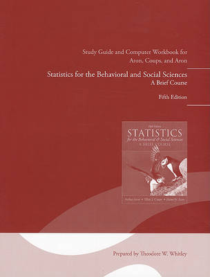 Study Guide and Computer Workbook for Statistics for the Behavioral and Social Sciences by Arthur Aron