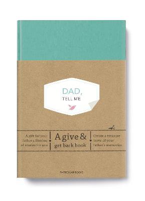Dad, Tell Me: A Give & Get Back Book by Elma van Vliet