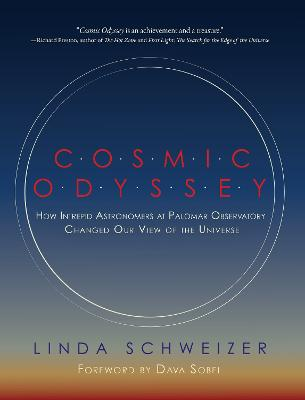 Cosmic Odyssey: How Intrepid Astronomers at Palomar Observatory Changed our View of the Universe by Linda Schweizer