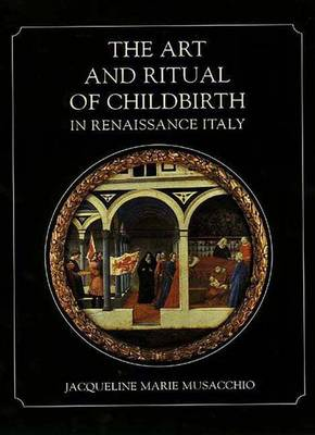 Art and Ritual of Childbirth in Renaissance Italy by Jacqueline Marie Musacchio
