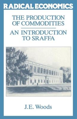 The Production of Commodities: An Introduction to Sraffa by John E. Woods