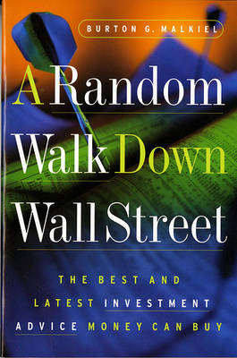A Random Walk Down Wall Street: The Best and Latest Investment Advice Money Can Buy by Burton G. Malkiel