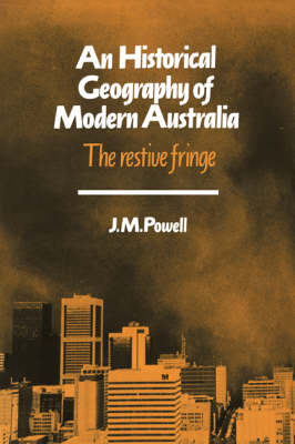 An Historical Geography of Modern Australia by Joseph Michael Powell