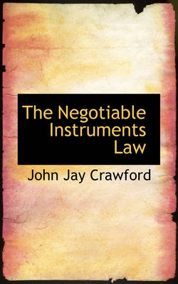 The Negotiable Instruments Law by John Jay Crawford