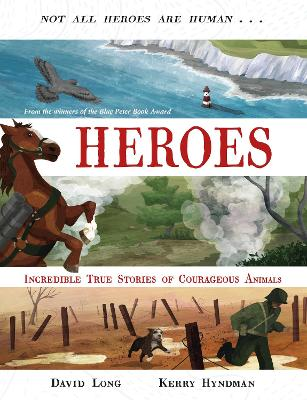 Heroes: Incredible true stories of courageous animals by David Long