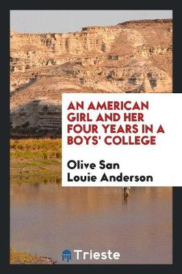 An American Girl and Her Four Years in a Boys' College by Olive San Louie Anderson