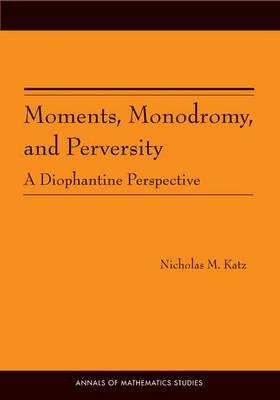 Moments, Monodromy and Perversity by Nicholas M. Katz