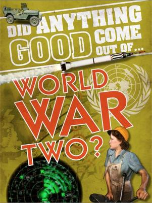 Did Anything Good Come Out of... WWII? by Emma Marriott