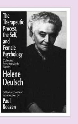 Therapeutic Process, the Self, and Female Psychology by Helene Deutsch