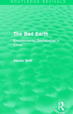 The Bad Earth: Environmental Degradation in China by Vaclav Smil