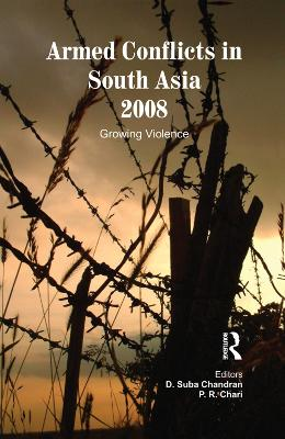 Armed Conflicts in South Asia 2008: Growing Violence by D. Suba Chandran