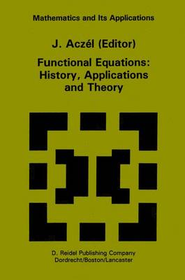 Functional Equations: History, Applications and Theory by J. Aczel