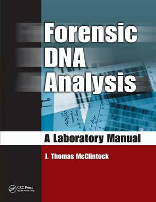 Forensic DNA Analysis: A Laboratory Manual by J. Thomas McClintock
