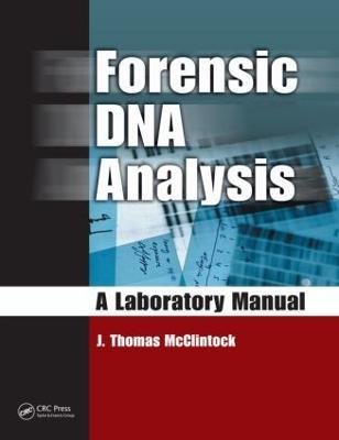 Forensic DNA Analysis: A Laboratory Manual by J. Thomas McClintock