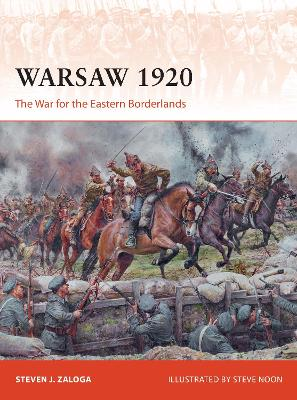 Warsaw 1920: The War for the Eastern Borderlands by Steven J. Zaloga