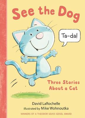 See the Dog: Three Stories about a Cat book