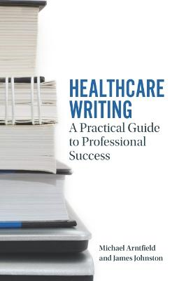 Healthcare Writing by Michael A. Arntfield