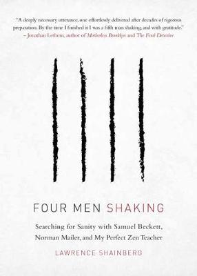 Four Men, Shaking: Searching for Sanity with Samuel Beckett, Norman Mailer, and My Perfect Zen Teacher book