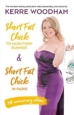 Short Fat Chick to Marathon Runner 10th anniversary edition by Kerre Woodham