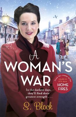 A Woman's War: The perfect Christmas follow-on to Keep the Home Fires Burning by S. Block