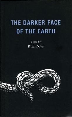The The Darker Face of the Earth The Darker Face of the Earth Playscript by Rita Dove