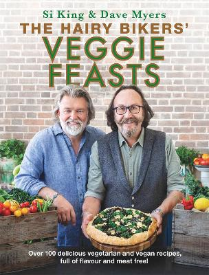 The Hairy Bikers' Veggie Feasts: Over 100 delicious vegetarian and vegan recipes, full of flavour and meat free! by Hairy Bikers