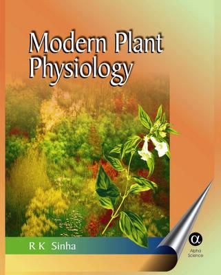 Modern Plant Physiology by R. K. Sinha