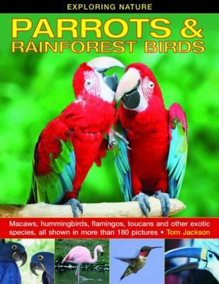Exploring Nature: Parrots & Rainforest Birds by Tom Jackson