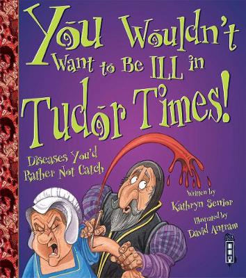 You Wouldn't Want To Be Ill In Tudor Times! book