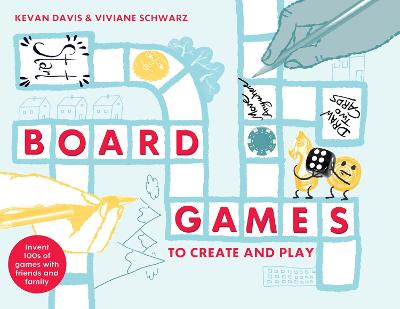 Board Games to Create and Play: Invent 100s of games with friends and family by Kevan Davis