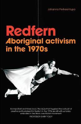 Redfern: Aboriginal activism in the 1970s by Johanna  Perheentupa