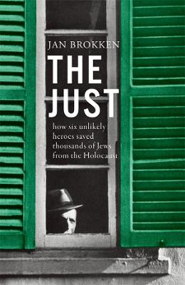 The Just: how six unlikely heroes saved thousands of Jews from the Holocaust book