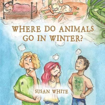 Where Do Animals Go in Winter? by Susan White