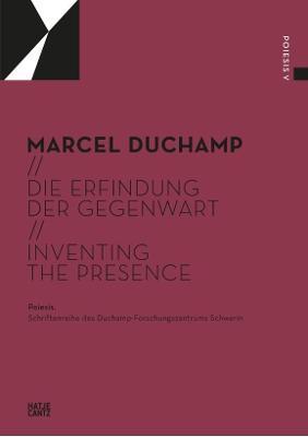 Marcel Duchamp (Bilingual edition): Die Erfindung der Gegenwart / Inventing the Presence by Marcel Duchamp