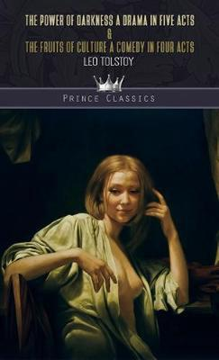 The Power Of Darkness: A Drama In Five Acts & The Fruits of Culture: A Comedy in Four Acts by Leo Tolstoy