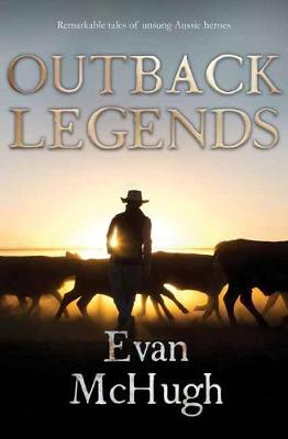 Outback Legends by Evan McHugh
