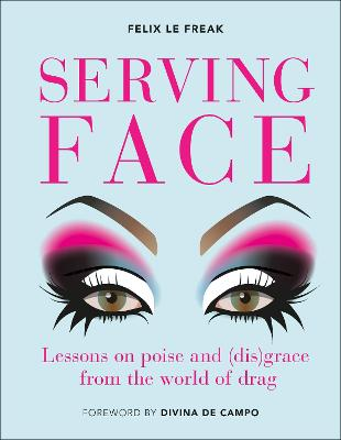 Serving Face: Lessons on poise and (dis)grace from the world of drag book