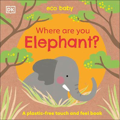 Eco Baby Where Are You Elephant?: A Plastic-free Touch and Feel Book book